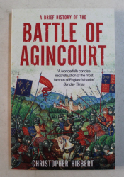 A BRIEF HISTORY OF THE BATTLE OF AGINCOURT by CHRISTOPHER HIBBERT, 2015