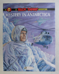 A BUCK DANNY ADVENTURE - MYSTERY IN ANTARCTICA  , script and artwork FRANCIS BERGESE , colours NATHALIE BERGESE , CONTINE BENZI DESENATE , 2015