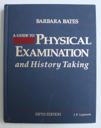 A GUIDE TO PHYSICAL EXAMINATION AND HISTORY TAKING by BARBARA BATES , 1991