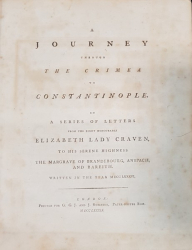 A journey through the Crimea to Constantinople: In a series of letters from the Right Honourable Elizabeth Lady Craven, to his serene Highness the Margrave of Brandebourg, Anspach, and Bareith. Written in the year MDCCLXXXVI - Londra, 1789