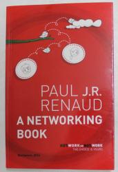 A NETWORKING BOOK by PAUL J.R. RENAUD , 2014 , DEDICATIE *