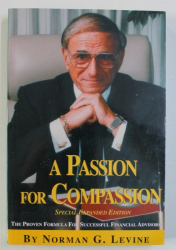 A PASSION FOR COMPASSION  - THE PROVEN FORMULA FOR SUCCESSFUL FINANCIAL ADVISORS  by NORMAN G . LEVINE , 2006 , DEDICATIE*