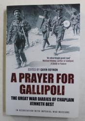 A PRAYER FOR GALLIPOLI , THE GREAT WAR DIARIES OF KENNETH BEST , EDITED by GAVIN  ROYNON , 2012