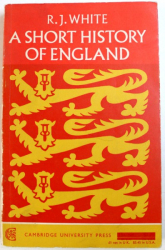 A SHORT HISTORY OF ENGLAND by R. J. WHITE , 1967