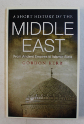 A SHORT HISTORY OF THE MIDDLE EAST by GORDON KERR , 2016
