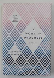 A WORK IN PROGRESS - A MEMOIR by CONNOR FRANTA  -  2015