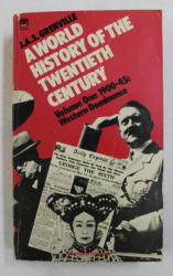 A WORLD HISTORY OF THE TWENTIETH CENTURY - VOLUME ONE 1900 - 45 - WESTERN DOMINANCE by J.A.S. GRENVILLE , 1980