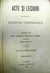 ACTE SI LEGIURI PRIVITOARE LA CHESTIA TARANEASCA  DIN DOMNIA REGELUI CAROL  VOL.I