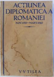 ACTIUNEA DIPLOMATICA A ROMANIEI NOV. 1919-MART. 1920 - V.V. TILEA  1925