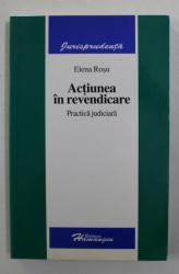 ACTIUNEA IN REVENDICARE - PRACTICA JUDICIARA de ELENA ROSU , 2006