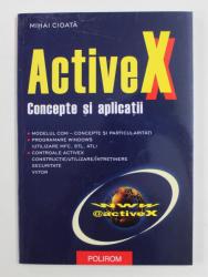 ACTIVE X - CONCEPTE SI APLICATII de MIHAI CIOATA , 2003