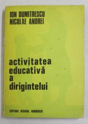 ACTIVITATEA EDUCATIVA A DIRIGENTULUI de ION DUMITRESCU si NICOLAE ANDREI , 1975