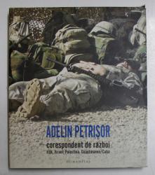 ADELIN PETRISOR CORESPONDENT DE RAZBOI IRAK , ISRAEL , PALESTINA , GUANTANAMO / CUBA , 2007