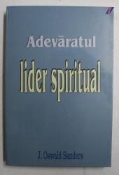 ADEVARATUL LIDER SPIRITUAL de J. OSWALD SANDERS , 2006