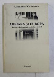 ADRIANA SI EUROPA - LECTURI , INTAMPLARI , PAGINI DE JURNAL de ALEXANDRU CALINESCU , 2004