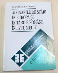 ADUNARILE DE STARI IN EUROPA SI TARILE ROMANE IN EVUL MEDIU-GHEORGHE I. BRATIANU  BUCURESTI 1996