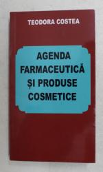 AGENDA FARMACEUTICA SI PRODUSE COSMETICE de TEODORA COSTEA , 2019