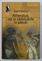 AKHENATON , CEL CE SALASLUIESTE IN ADEVAR de NAGHIB MAHFUZ , 2007