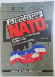 AL PATRULEA REICH: NATO, CRIMELE NATO IMPOTRIVA IUGOSLAVIEI (25.03-25.04 1999) de IOAN T. LAZAR, VOL I