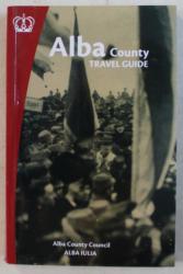 ALBA COUNTY - TRAVEL GUIDE by FLORIAN RARES TILEAGA , CRISTINA COFARU , DIANA CUTINICI , ETC. , 2018