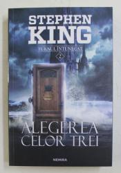 ALEGEREA CELOR TREI , DIN SERIA TURNUL INTUNECAT , VOLUMUL II , EDITIA A II - A de STEPHEN KING , 2018