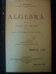 ALGEBRA PENTRU CLASA VII REALA de I. TUTUC, EDITIA A I A, BUC. 1905