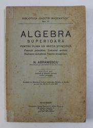 ALGEBRA SUPERIOARA PENTRU  CLASA A VIII de N . ABRAMESCU , EDITIE INTERBELICA