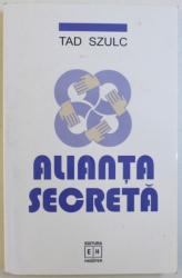 ALIANTA SECRETA - POVESTEA EXTRAORDINARA A SALVARII EVREILOR INCEPAND DIN CEL DE-AL DOILEA RAZBOI MONDIAL SI PANA ASTAZI de TAD SZULC , 2002