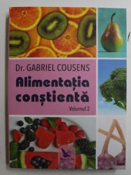 ALIMENTATIA CONSTIENTA , VOLUMUL II de DR. GABRIEL COUSENS , 2018