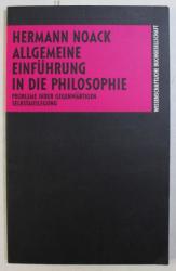ALLGEMEINE EINFUHRUNG IN DIE PHILOSOPHIE , PROBLEME IHRER GEGENWARTIGEN SELBSTAUSLEGUNG von HERMANN NOACK , 1991
