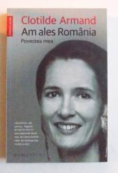 AM ALES ROMANIA - POVESTEA MEA de CLOTILDE ARMAND , 2016