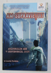 AM SUPRAVIETUIT ATACURILOR DIN 11 SEPTEMBRIE 2001 de LAUREN TARSHIS , ILUSTRATII de SCOTT DAWSON , 2010
