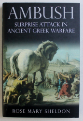AMBUSH , SURPRISE ATTACK IN ANCIENT GREEK WARFARE by ROSE MARY SHELDON , 2012