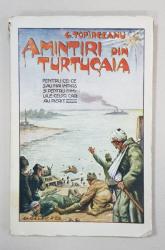 AMINTIRI DIN LUPTELE DE LA TURTUCAIA de G. TOPIRCEANU - BUCURESTI, 1918