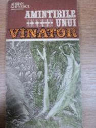 AMINTIRILE UNUI VANATOR- ADRIAN GHINESCU, BUC. 1985