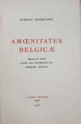AMOENITATES BELGICAE  par CHARLES BAUDELAIRE , manuscrit inedit publie avec introduction par PIERRE DUFAY , 1925 ,  EXEMPLAR NUMEROTAT 342 DIN 510 PE HARTIE VERGE D 'ARCHES *