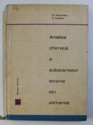 ANALIZA CHIMICA A SUBSTANTELOR STRAINE DIN ALIMENTE de H. DUMITRESCU , Z. ISVORANU , 1965