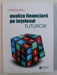 ANALIZA FINANCIARA PE INTELESUL TUTUROR de COSMIN BAIU , 2018