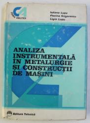 ANALIZA INSTRUMENTALA IN METALURGIE SI CONSTRUCTII DE MASINI de IULIANA LUPU ... LIGIA LUPU , 1986
