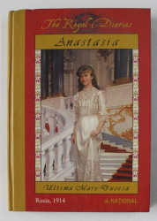 ANASTASIA - ULTIMA  MARE DUCESA  -  THE ROYAL DIARIES , RUSIA 1914 , APARUTA  2005