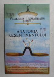 ANATOMIA  RESENTIMENTULUI , editor VLADIMIR TISMANENEANU  , 2010