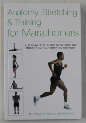 ANATOMY , STRETCHING & TRAINING FOR MARATHONERS by PHILIP STRIANO , LISA PURCELL , 2013