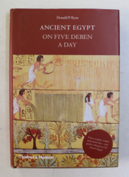 ANCIENT EGYPT ON FIVE DEBEN A DAY by DONALD P. RYAN , with 88 illustrations , 12 in colour , 2010