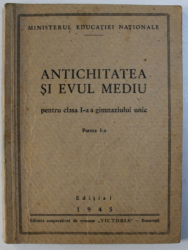ANTICHITATEA SI EVUL MEDIU  - PENTRU CLASA I - A A GIMNAZIULUI UNIC , PARTEA I - A , 1945
