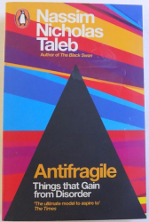 ANTIFRAGILE - THINGS THAT GAIN FROM DISORDER by NASSIM  NICHOLAS TALEB , 2012