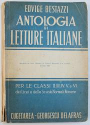 ANTOLOGIA DI LETTURE ITALIANE PER LE CLASSI II , III, IV, V  e VI DEI LICEI E DELLE SCUOLE NORMALI ROMENE di EDVIGE BESTAZZI , 1943