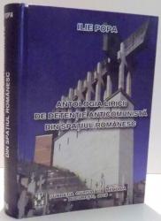 ANTOLOGIA LIRICII DE DETENTIE ANTICOMUNISTA DIN SPATIUL ROMANESC de ILIE POPA , 2016