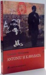 ANTONIU SI KAWABATA de IOLANDA MALAMEN , 2007