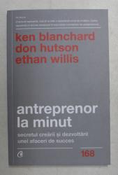 ANTREPRENOR LA MINUT de KEN BLANCHARD , DON HUTSON , ETHAN WILLIS , Editia a II a , 2020