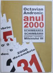 ANUL 2000 SCHIMBAREA SCHIMBARII  - CRONOLOGIE COMENTATA A MILENIULUI III de OCTAVIAN ANDRONIC , 2010 , DEDICATIE*